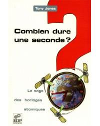 Combien dure une seconde ? : la saga des horloges atomiques