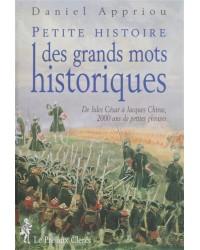 PETITE HISTOIRE DES GRANDS MOTS HISTORIQUES. De Jules César à Jacques Chirac, 2000 ans de petites phrases