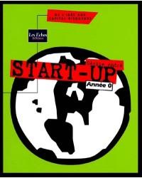 Start-up. Année 0, de l'idée aux capital-risqueurs