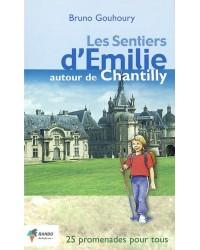 Les sentiers d'Emilie autour de Chantilly : 25 promenades très faciles pour tous
