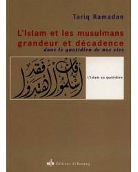 L'islam et les musulmans, grandeur et décadence : dans le quotidien de nos vies - 2e éd.
