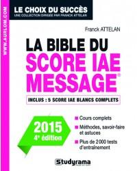 La bible du score IAE message. Admissions 2015, 4e édition revue et augmentée