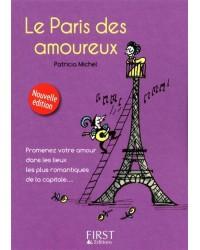 Le Paris des amoureux : promenez votre amour dans les lieux les plus romantiques de la capitale... - Nouvelle édition