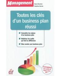 Toutes les clés d'un business plan réussi : connaître les enjeux d'un business plan, maîtriser les outils qui font la différ...