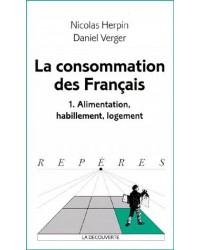 La consommation des Français. Volume 1, Alimentation, habillement, logement - Nouv. éd.