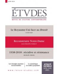 Etudes N° 4261, juin 2019 : Le Royaume-Uni face au Brexit - Reconstruire Notre-Dame - 1938-2018 : récidive et résistance