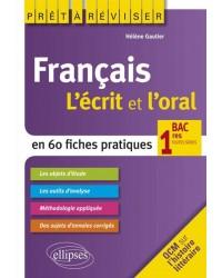 Français : l'écrit et l'oral en 60 fiches pratiques : bac 1res toutes séries