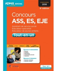 Concours ASS, ES, EJE : tout-en-un : 2016 - 6e édition