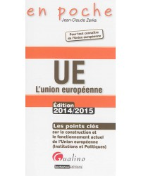 UE, l'Union européenne : les points clés sur la construction et le fonctionnement actuel de l'Union européenne (institutions...