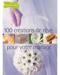 100 créations de rêve pour votre mariage - Nouv. présentation