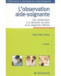 L'observation aide-soignante : une collaboration à la démarche de soins et au diagnostic infirmier - 2e éd.