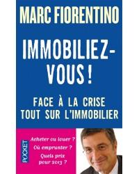 Immobiliez-vous ! : face à la crise, tout sur l'immobilier - Edition revue et corrigée