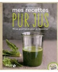 Mes recettes pur jus : 90 jus gourmands pour se ressourcer