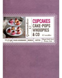 Cupcakes, cake-pops, whoopies & Co : 45 recettes