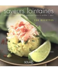 Saveurs lointaines : Afrique, Méditerranée, Amérique latine & Antilles, Asie : 150 recettes