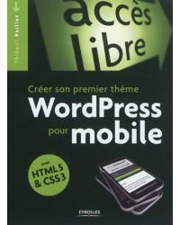 Créer son premier thème WordPress pour mobile : avec HTML 5 & CSS 3