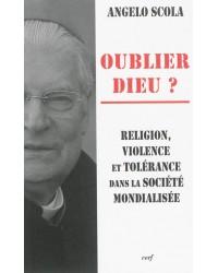 Oublier Dieu ? : religion, violence et tolérance dans la société mondialisée