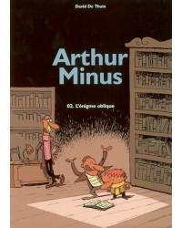 Arthur Minus. Volume 2, L'énigme oblique